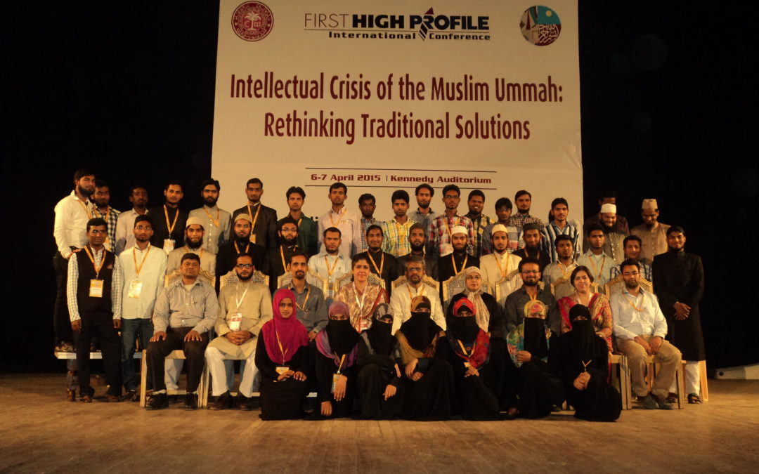First High Profile International Conference on Intellectual Crisis of The Muslim Ummah: Rethinking Traditional Solutions held on 6th-7th April 2015